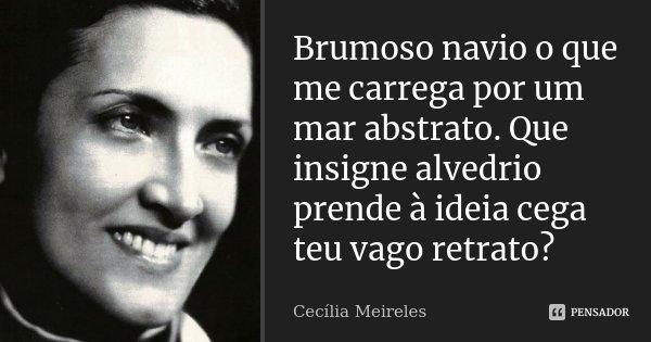 Frases Do Coringa Pensador Para Facebook: Brumoso Navio O Que Me Carrega Por Um... Cecilia Meireles