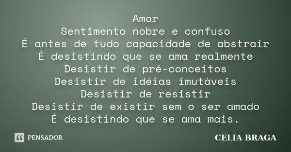 Amor Sentimento Nobre E Confuso é Antes Celia Braga