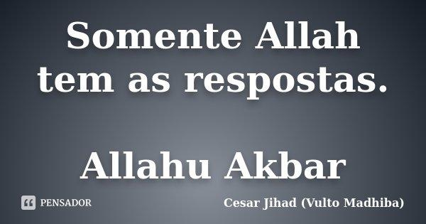 Somente Allah Tem As Respostas Allahu César Jihad Vulto