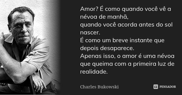 Amor E Como Quando Voce Ve A Nevoa Charles Bukowski