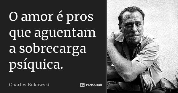 Frases De Charles Bukowski Sobre El Alcohol Poemas De Amor