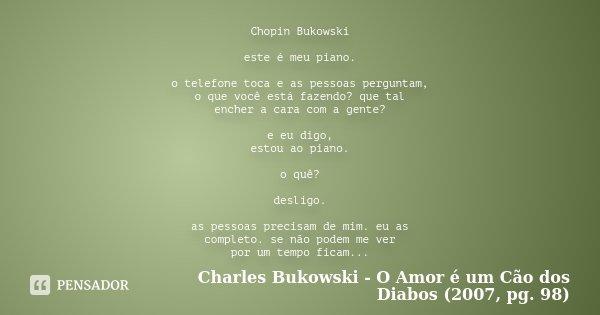 Chopin Bukowski Este é Meu Piano O Charles Bukowski O Amor é