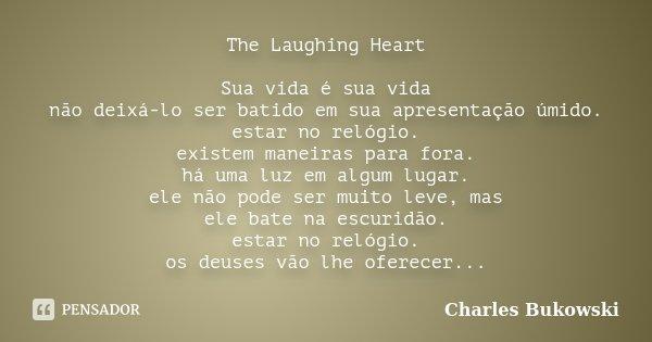 The Laughing Heart Sua Vida é Sua Vida Charles Bukowski
