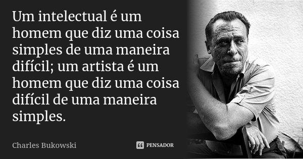 Um Intelectual é Um Homem Que Diz Uma Charles Bukowski
