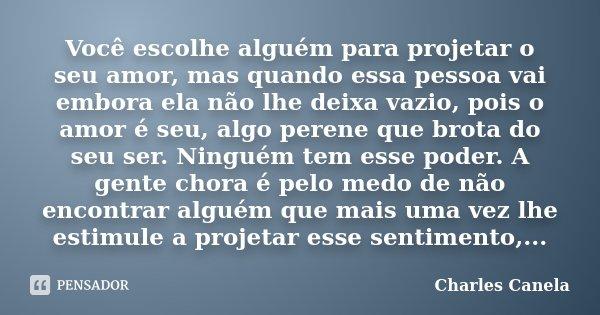 Você Escolhe Alguém Para Projetar O Charles Canela
