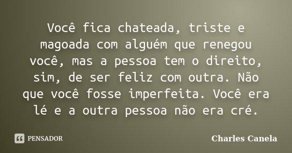 Você Fica Chateada Triste E Magoada Charles Canela