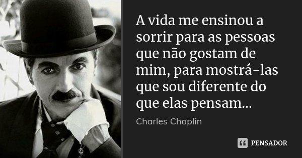 A Vida Me Ensinou A Sorrir Para As Charles Chaplin
