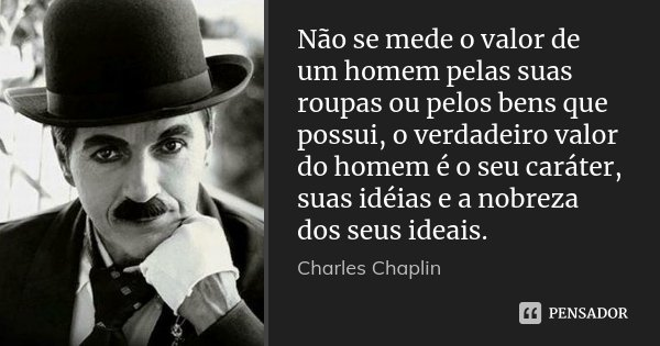 Não Se Mede O Valor De Um Homem Pelas Charles Chaplin