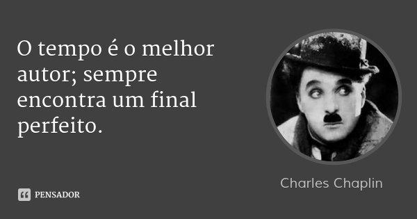 O tempo é o melhor autor; sempre encontra um final perfeito.... Frase de Charles Chaplin.