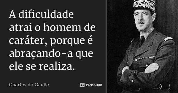 A Dificuldade Atrai O Homem De Caráter Charles De Gaulle