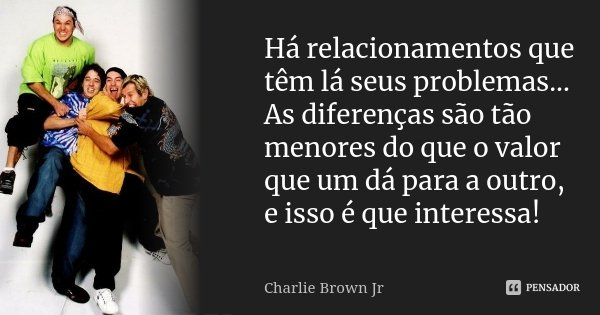 Há Relacionamentos Que Têm Lá Seus Charlie Brown Jr