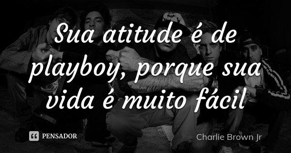 Sua Atitude é De Playboy Porque Sua Charlie Brown Jr