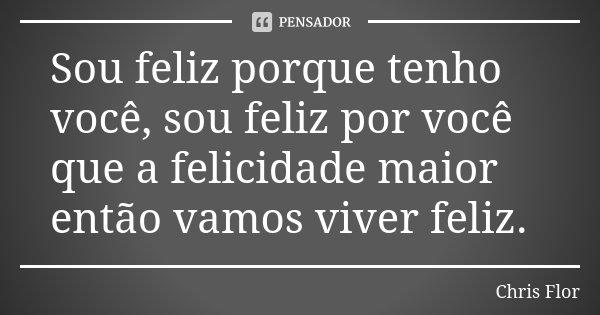 Sou Feliz Porque Tenho Você Sou Feliz Chris Flor