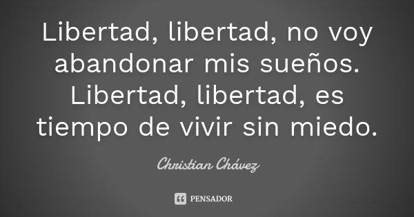 Libertad Libertad No Voy Abandonar Mis Christian Chavez