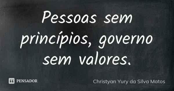Pessoas sem princípios, governo sem valores.... Frase de Christyan Yury da Silva Matos.