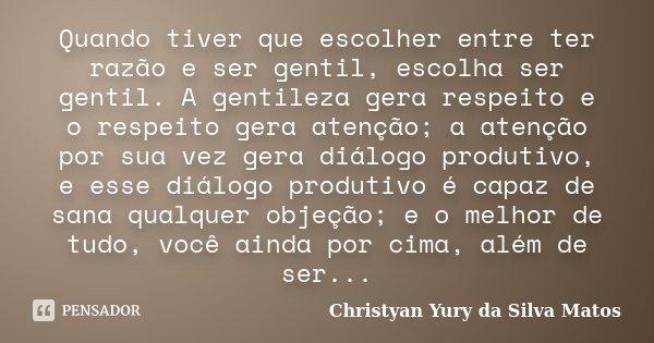 É Melhor Ser Gentil Do Que Ter Razão: Quando Tiver Que Escolher Entre Ter... Christyan Yury Da