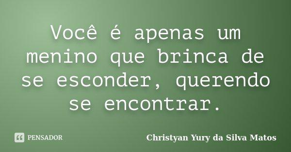 Você é apenas um menino que brinca de se esconder, querendo se encontrar.... Frase de Christyan Yury da Silva Matos.