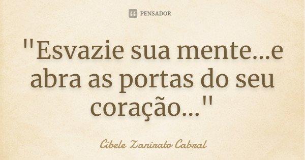 """""""Esvazie sua mente...e abra as portas do seu coração...""""... Frase de Cibele Zanirato Cabral."""