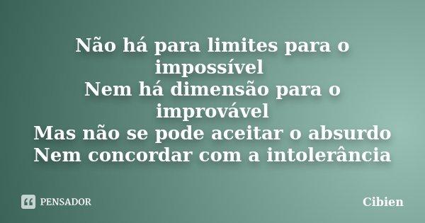Não há para limites para o impossível Nem há dimensão para o improvável Mas não se pode aceitar o absurdo Nem concordar com a intolerância... Frase de cibien.