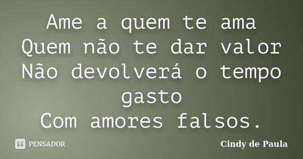 Ame A Quem Te Ama Quem Não Te Dar Valor Cindy De Paula