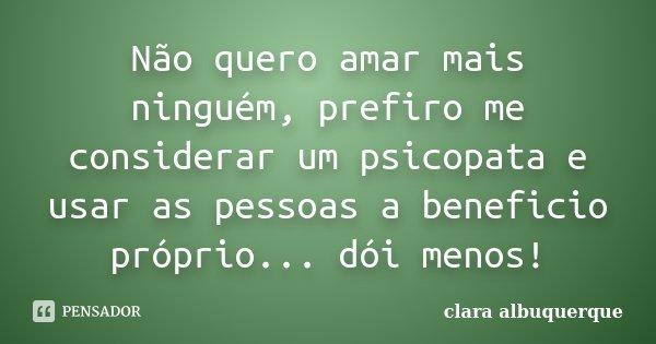 Não Quero Amar Mais Ninguém Prefiro Clara Albuquerque