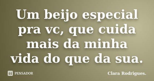 Um Beijo Especial Pra Vc Que Cuida Mais Clara Rodrigues