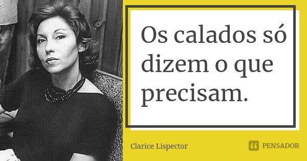 Os calados só dizem o que precisam.... Frase de Clarice Lispector.