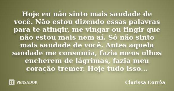 Clarissa Corrêa: Hoje Eu Não Sinto Mais Saudade De Você