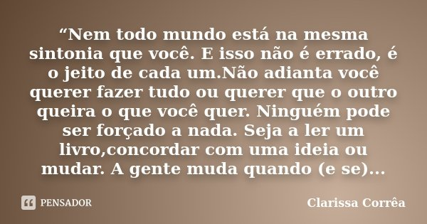 """10 Frases Que Você Deveria Adotar Como Lema No Dia A Dia: """"Nem Todo Mundo Está Na Mesma... Clarissa Corrêa"""
