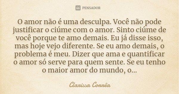 O Amor Não é Uma Desculpa Você Não Clarissa Corrêa