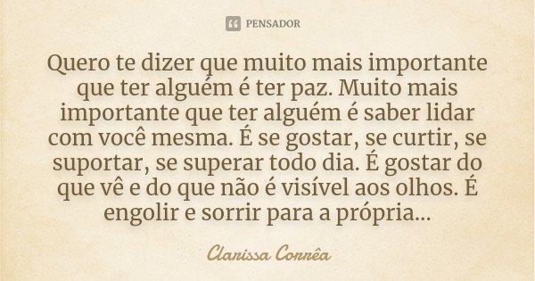 Quero Te Dizer Que Muito Mais Importante... Clarissa Corrêa