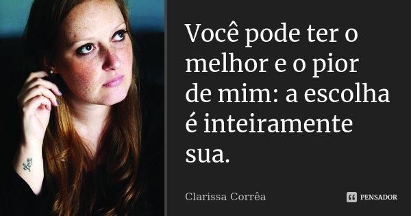 Clarissa Corrêa: Você Pode Ter O Melhor E O Pior De Mim: