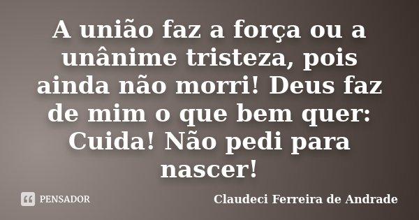A União Faz A Força Ou A Unânime Claudeci Ferreira De Andrade