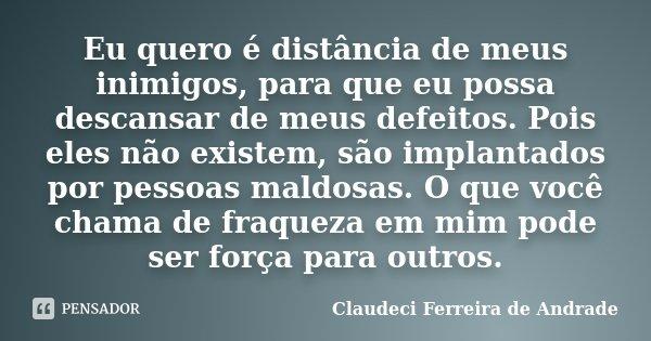 Eu Quero é Distância De Meus Inimigos Claudeci Ferreira De Andrade