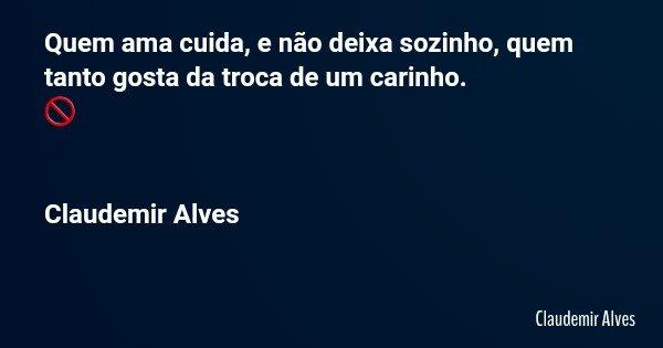 Quem Ama Cuida E Não Deixa Sozinho Claudemir Alves