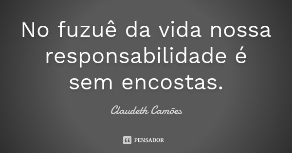 No Fuzuê Da Vida Nossa Responsabilidade Claudeth Camões
