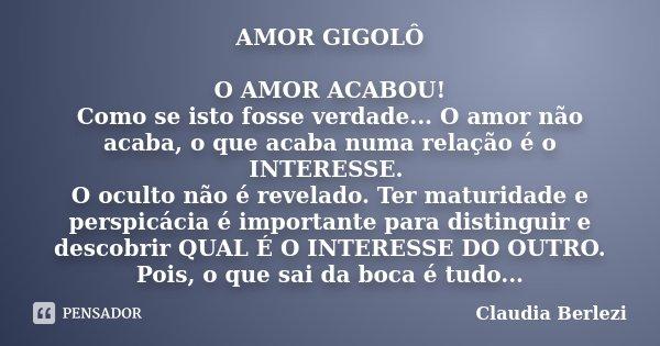 Amor Gigolô O Amor Acabou Como Se Isto Claudia Berlezi