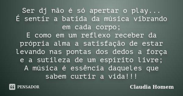 Ser Dj Não é Só Apertar O Play é Claudia Homem