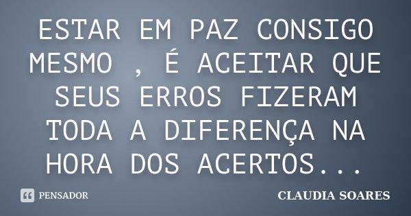 Estar Em Paz Consigo Mesmo é Aceitar Claudia Soares