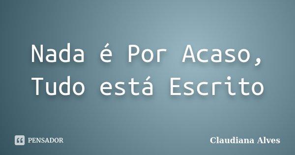 Nada é Por Acaso Tudo Está Escrito Claudiana Alves