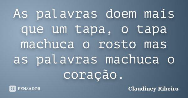 As Palavras Doem Mais Que Um Tapa O Claudiney Ribeiro