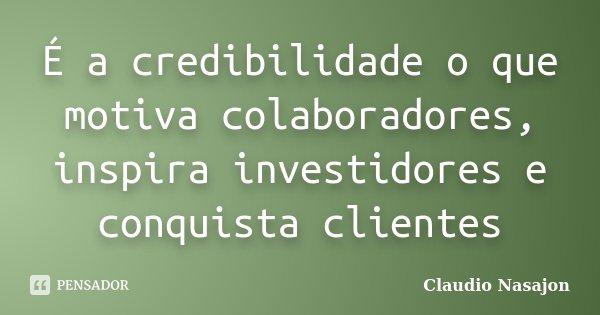 é A Credibilidade O Que Motiva Claudio Nasajon