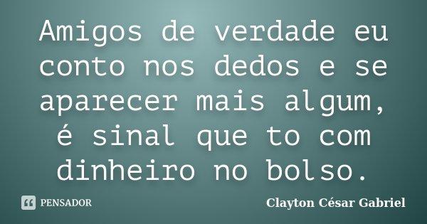Amigos De Verdade Eu Conto Nos Dedos E Clayton César Gabriel