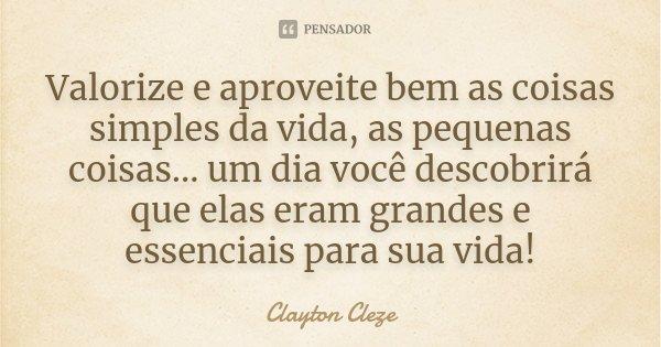 Valorize E Aproveite Bem As Coisas Clayton Cleze