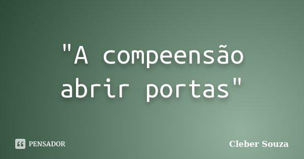 """""""A compeensão abrir portas""""... Frase de Cleber Souza."""