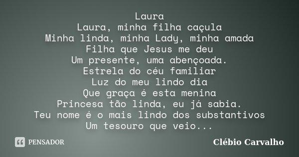 Laura Laura Minha Filha Caçula Minha Clébio Carvalho