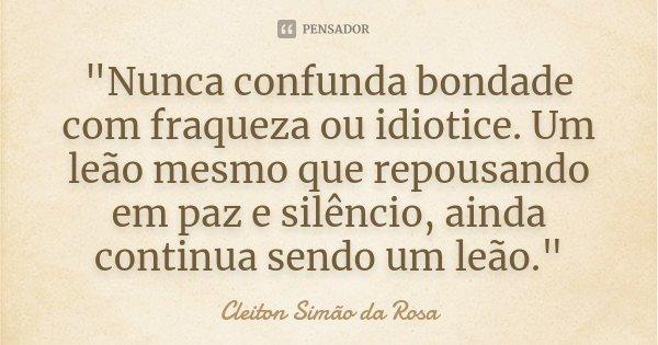 """Frases De Bondade E Humildade: """"Nunca Confunda Bondade Com... Cleiton Simão Da Rosa"""