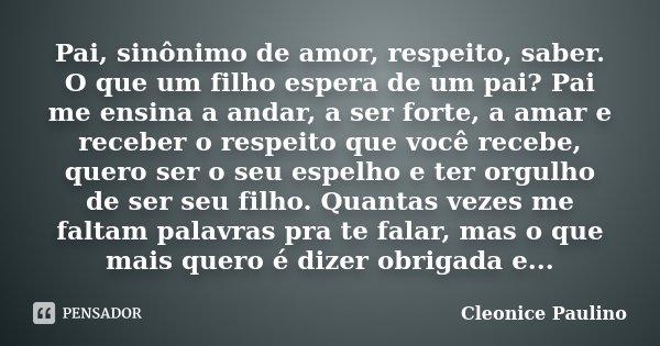 Pai Sinônimo De Amor Respeito Saber Cleonice Paulino