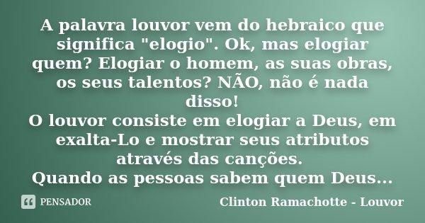 A Palavra Louvor Vem Do Hebraico Que Clinton Ramachotte Louvor
