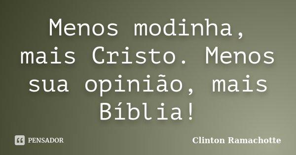 Menos modinha, mais Cristo. Menos sua opinião, mais Bíblia!... Frase de Clinton Ramachotte.